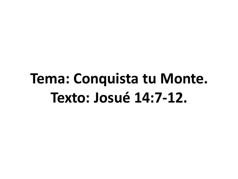 Tema: Conquista tu Monte. Texto: Josué 14:7-12.