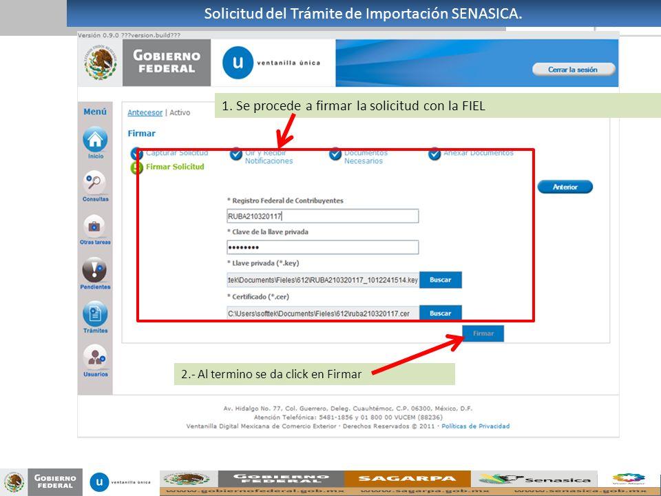 1. Se procede a firmar la solicitud con la FIEL 2.- Al termino se da click en Firmar Solicitud del Trámite de Importación SENASICA.