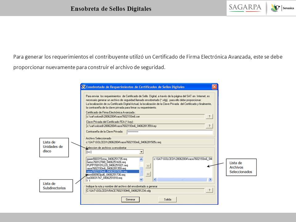 Para generar los requerimientos el contribuyente utilizó un Certificado de Firma Electrónica Avanzada, este se debe proporcionar nuevamente para const