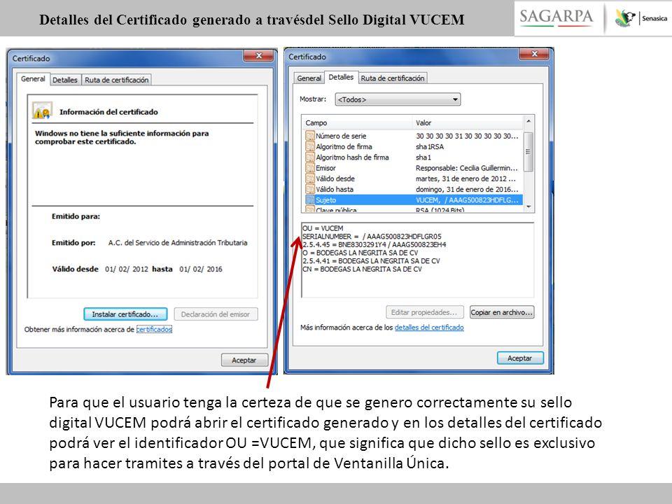Detalles del Certificado generado a travésdel Sello Digital VUCEM Para que el usuario tenga la certeza de que se genero correctamente su sello digital