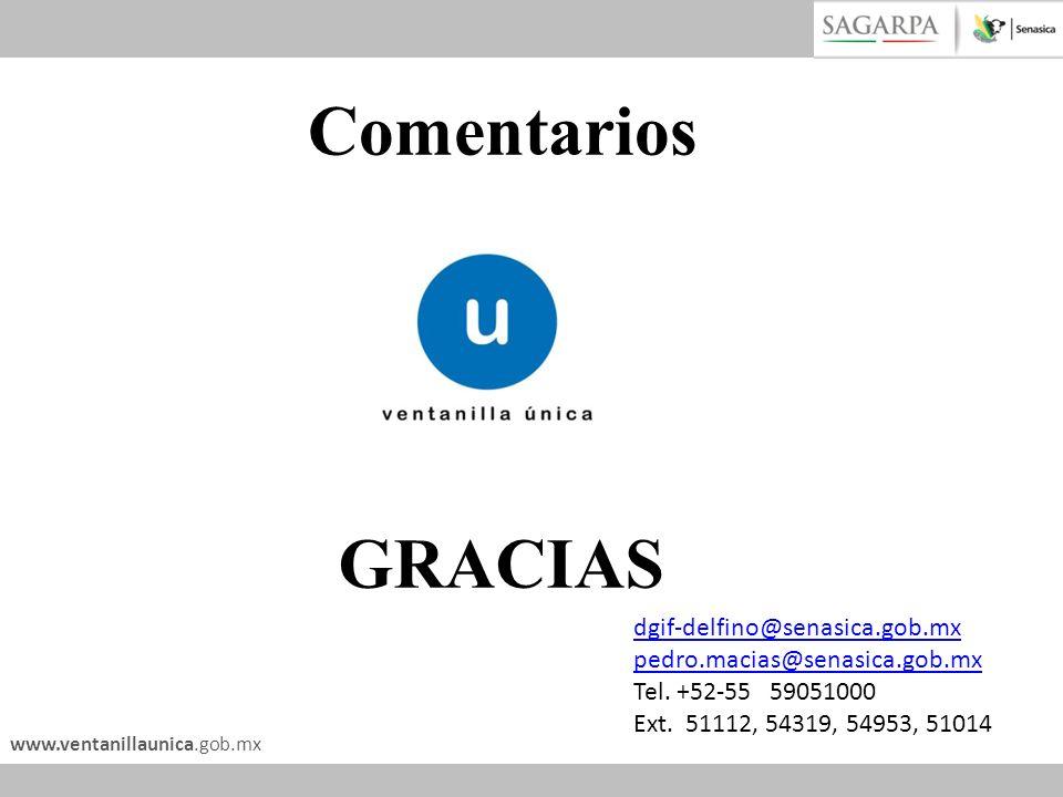 www.ventanillaunica.gob.mx Comentarios GRACIAS dgif-delfino@senasica.gob.mx pedro.macias@senasica.gob.mx Tel. +52-55 59051000 Ext. 51112, 54319, 54953