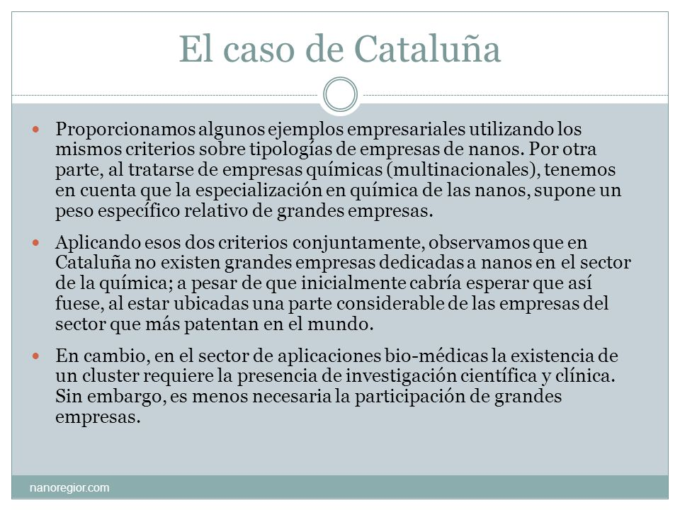 El caso de Cataluña Proporcionamos algunos ejemplos empresariales utilizando los mismos criterios sobre tipologías de empresas de nanos. Por otra part