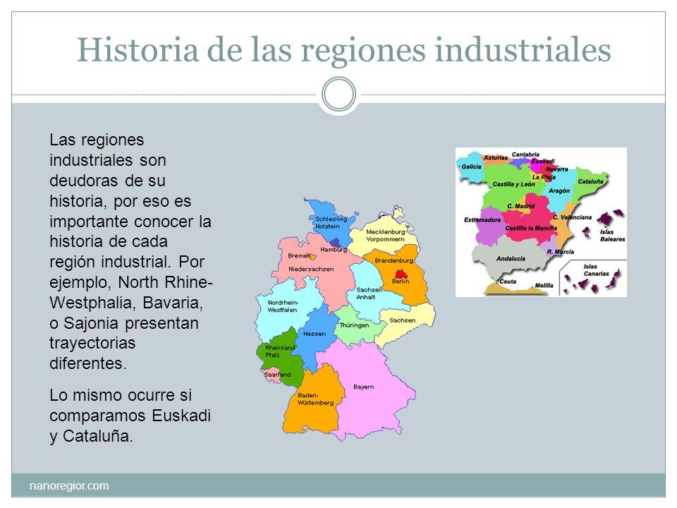 Historia de las regiones industriales Las regiones industriales son deudoras de su historia, por eso es importante conocer la historia de cada región