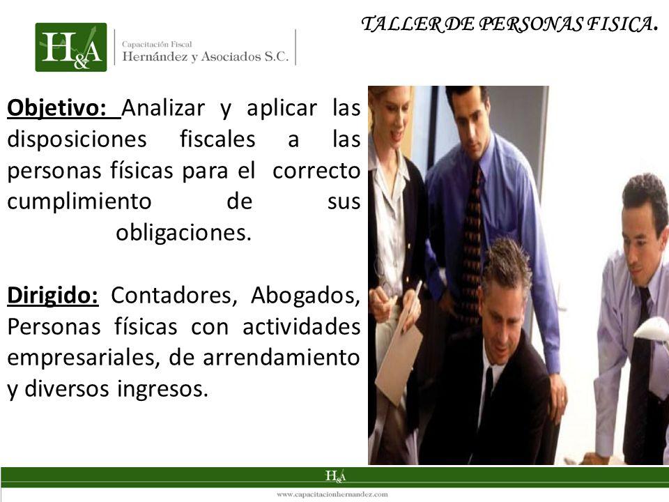 Objetivo: Analizar y aplicar las disposiciones fiscales a las personas físicas para el correcto cumplimiento de sus obligaciones.
