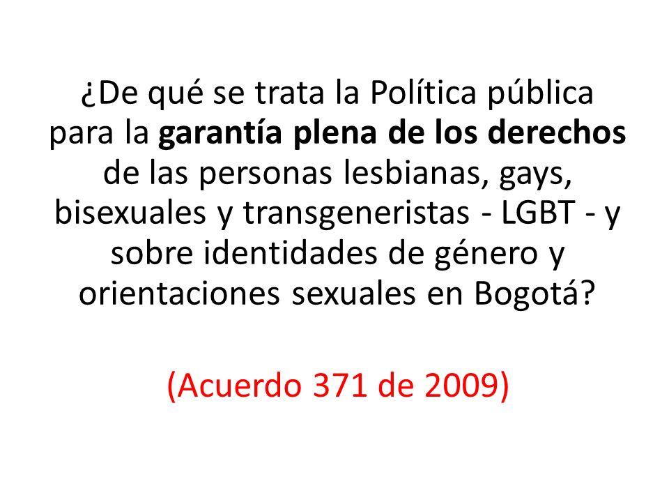 (Acuerdo 371 de 2009) ¿De qué se trata la Política pública para la garantía plena de los derechos de las personas lesbianas, gays, bisexuales y transg