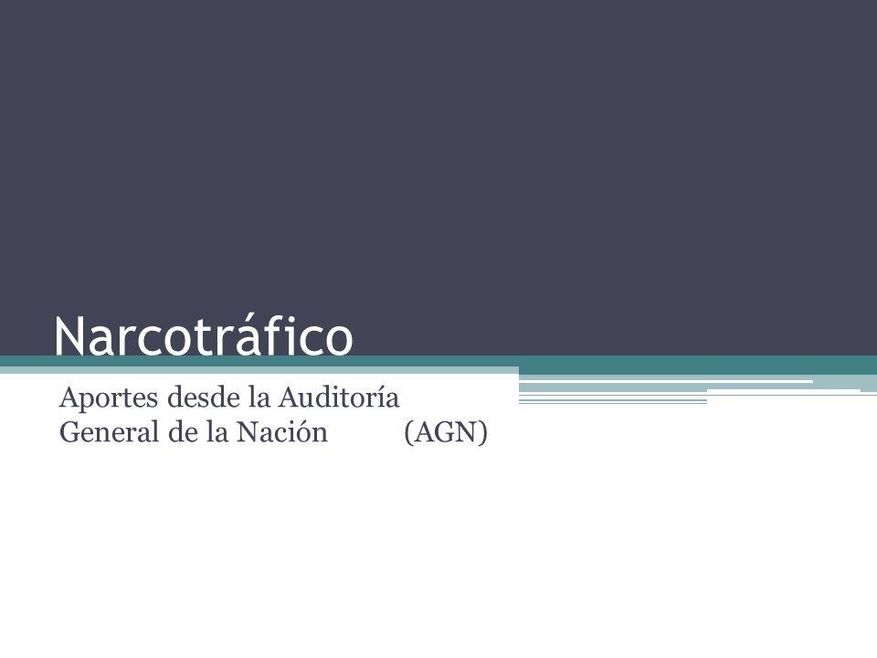 Narcotráfico Aportes desde la Auditoría General de la Nación(AGN)