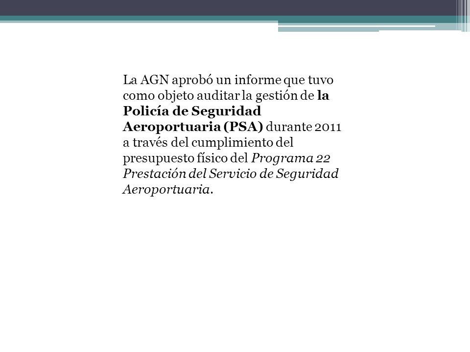 La AGN aprobó un informe que tuvo como objeto auditar la gestión de la Policía de Seguridad Aeroportuaria (PSA) durante 2011 a través del cumplimiento