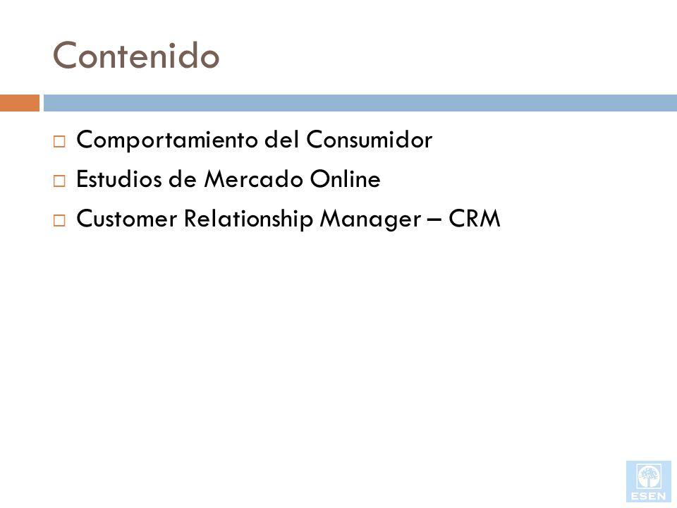 Contenido Comportamiento del Consumidor Estudios de Mercado Online Customer Relationship Manager – CRM