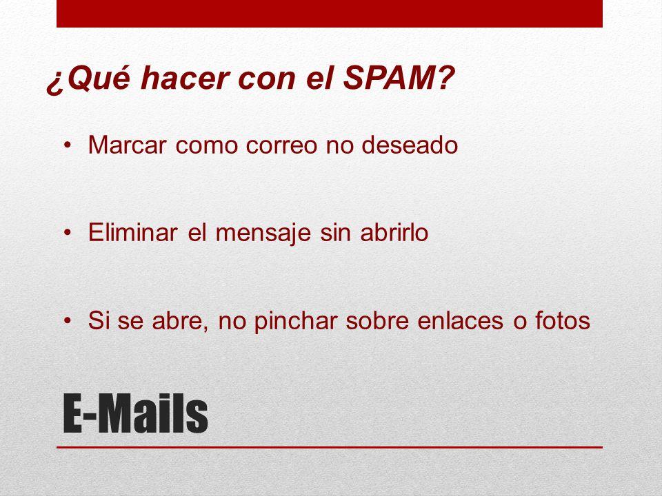 E-Mails ¿Qué hacer con el SPAM? Marcar como correo no deseado Eliminar el mensaje sin abrirlo Si se abre, no pinchar sobre enlaces o fotos