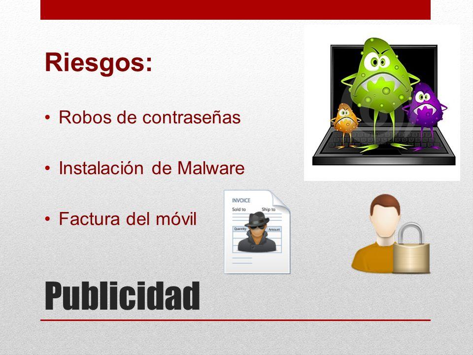 Riesgos: Robos de contraseñas Instalación de Malware Factura del móvil