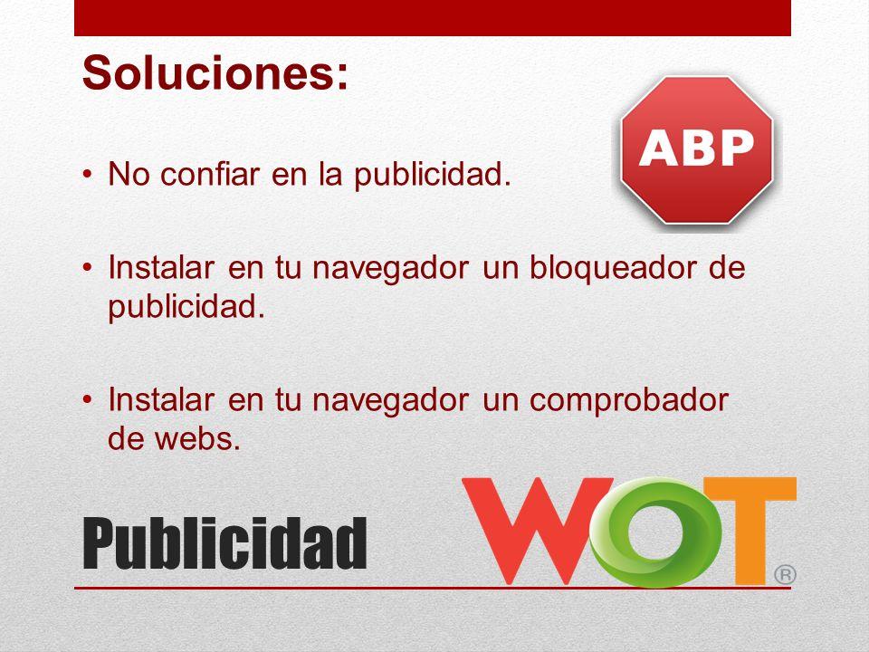 Publicidad Soluciones: No confiar en la publicidad. Instalar en tu navegador un bloqueador de publicidad. Instalar en tu navegador un comprobador de w