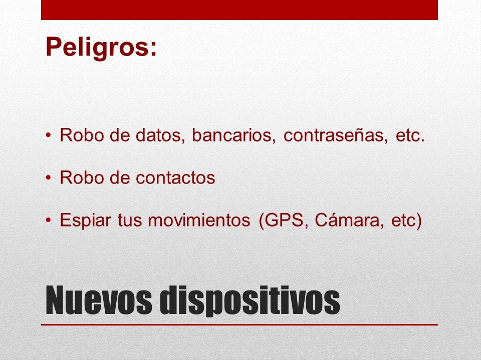 Peligros: Robo de datos, bancarios, contraseñas, etc. Robo de contactos Espiar tus movimientos (GPS, Cámara, etc)