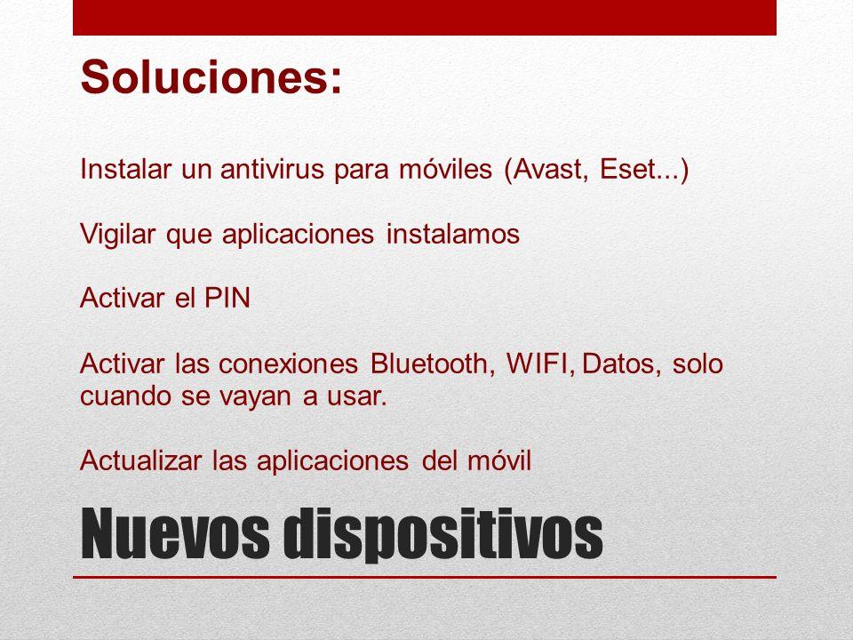 Soluciones: Instalar un antivirus para móviles (Avast, Eset...) Vigilar que aplicaciones instalamos Activar el PIN Activar las conexiones Bluetooth, W