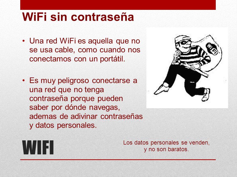 WIFI WiFi sin contraseña Una red WiFi es aquella que no se usa cable, como cuando nos conectamos con un portátil. Es muy peligroso conectarse a una re