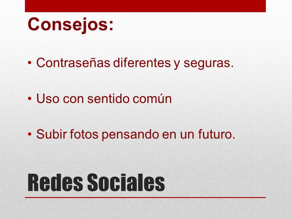 Consejos: Contraseñas diferentes y seguras. Uso con sentido común Subir fotos pensando en un futuro.