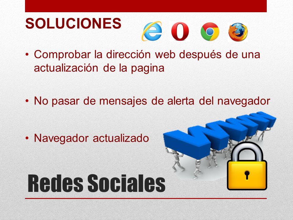 Redes Sociales SOLUCIONES Comprobar la dirección web después de una actualización de la pagina No pasar de mensajes de alerta del navegador Navegador