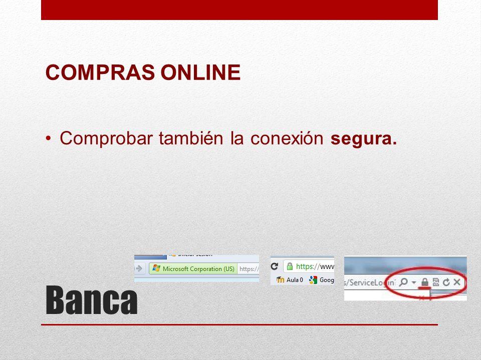 Banca COMPRAS ONLINE Comprobar también la conexión segura.