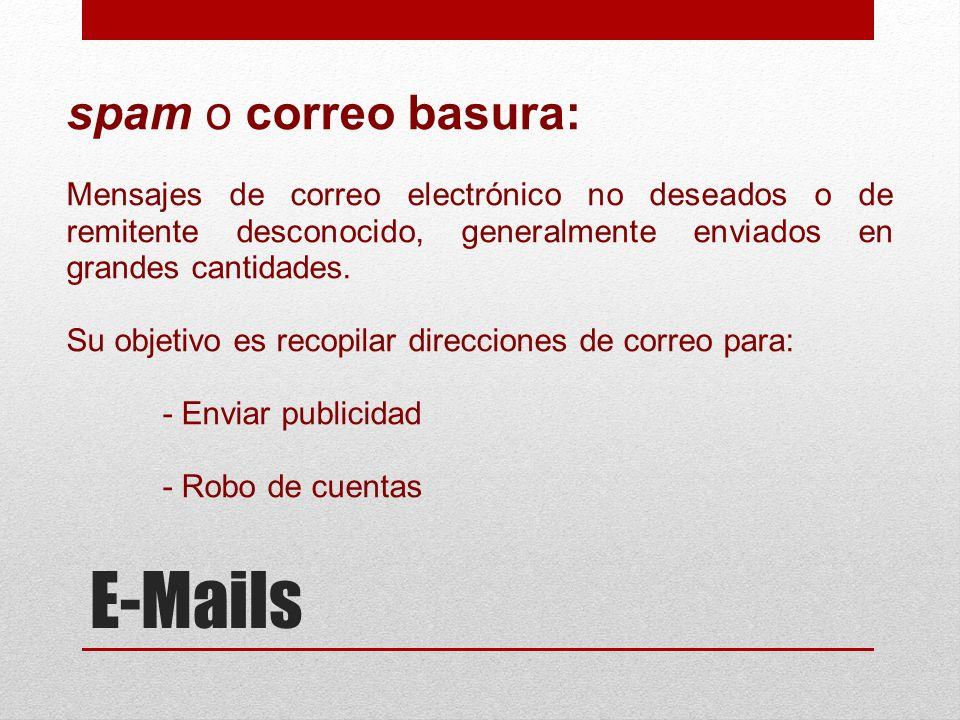 E-Mails spam o correo basura: Mensajes de correo electrónico no deseados o de remitente desconocido, generalmente enviados en grandes cantidades. Su o