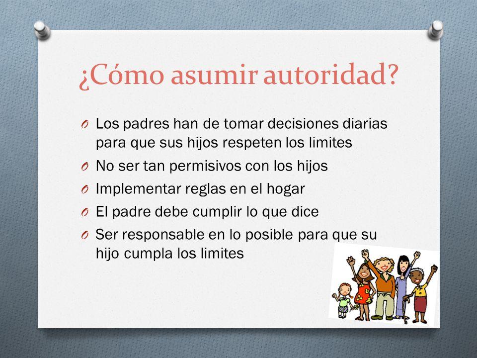 ¿Cómo asumir autoridad? O Los padres han de tomar decisiones diarias para que sus hijos respeten los limites O No ser tan permisivos con los hijos O I