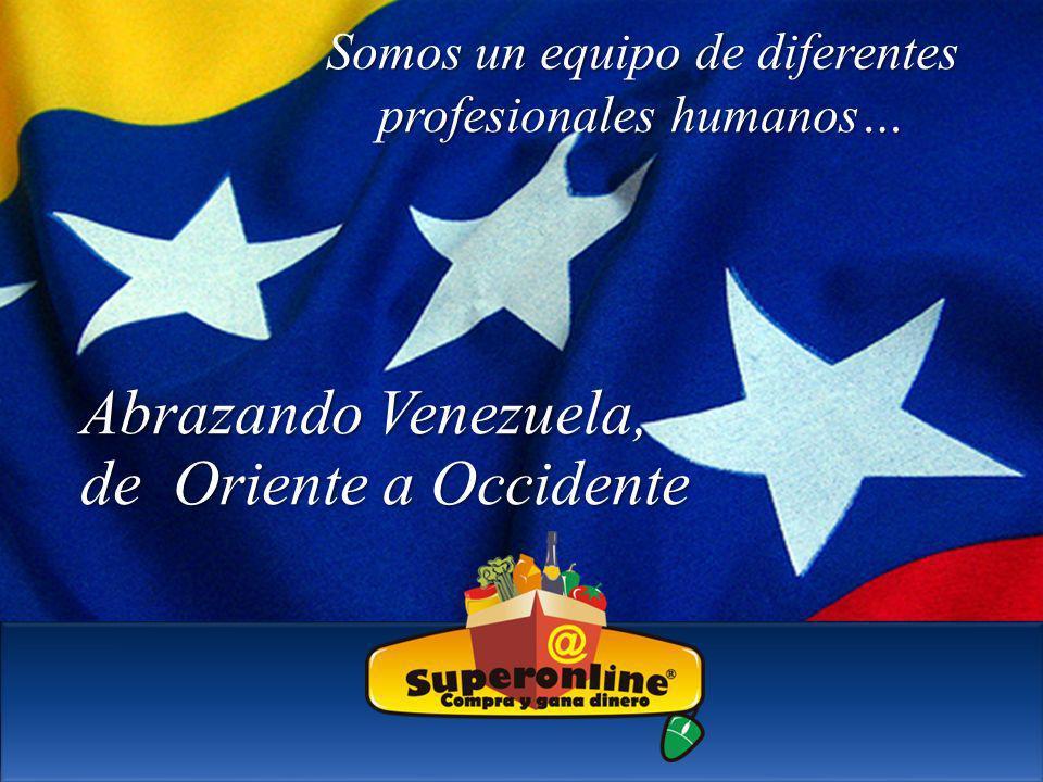 Somos un equipo de diferentes profesionales humanos… Abrazando Venezuela, de Oriente a Occidente
