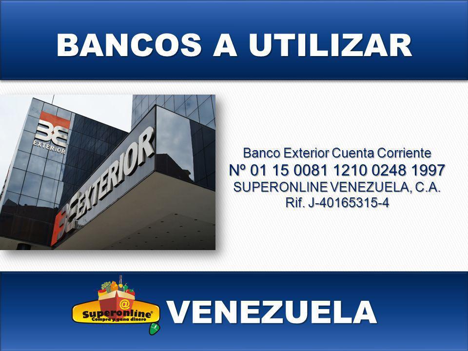 VENEZUELA Banco Exterior Cuenta Corriente Nº 01 15 0081 1210 0248 1997 SUPERONLINE VENEZUELA, C.A. Rif. J-40165315-4 BANCOS A UTILIZAR
