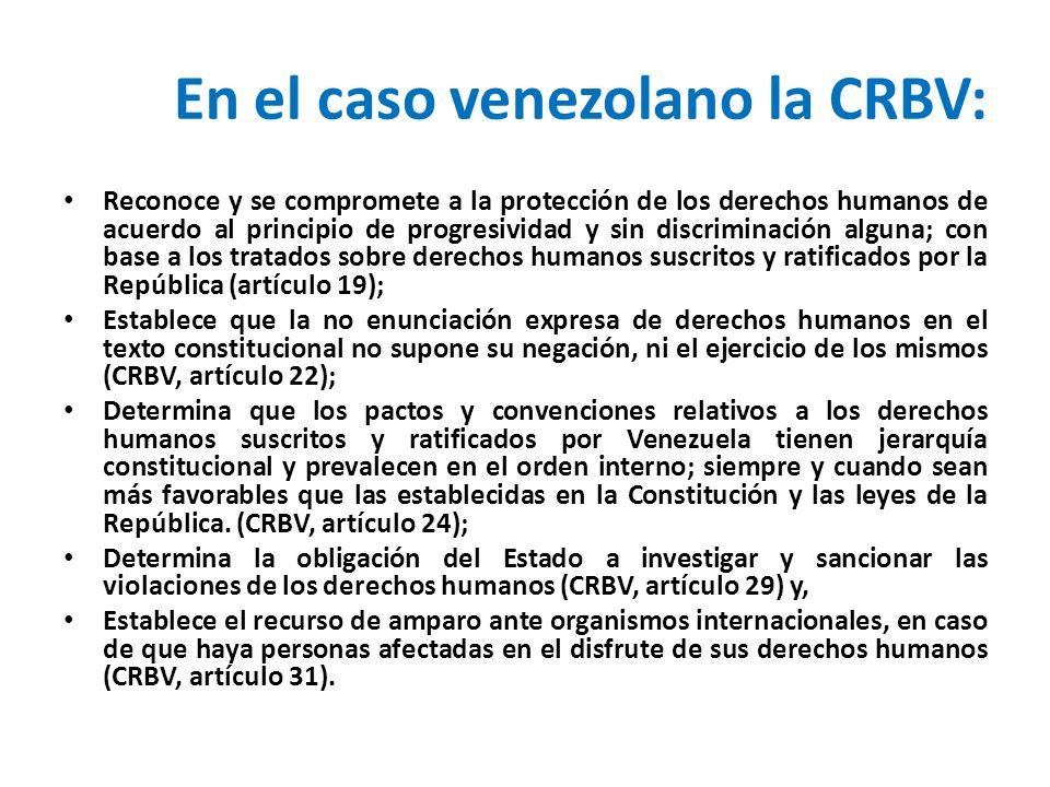 En el caso venezolano la CRBV: Reconoce y se compromete a la protección de los derechos humanos de acuerdo al principio de progresividad y sin discrim