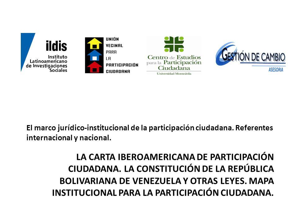 LA CARTA IBEROAMERICANA DE PARTICIPACIÓN CIUDADANA. LA CONSTITUCIÓN DE LA REPÚBLICA BOLIVARIANA DE VENEZUELA Y OTRAS LEYES. MAPA INSTITUCIONAL PARA LA