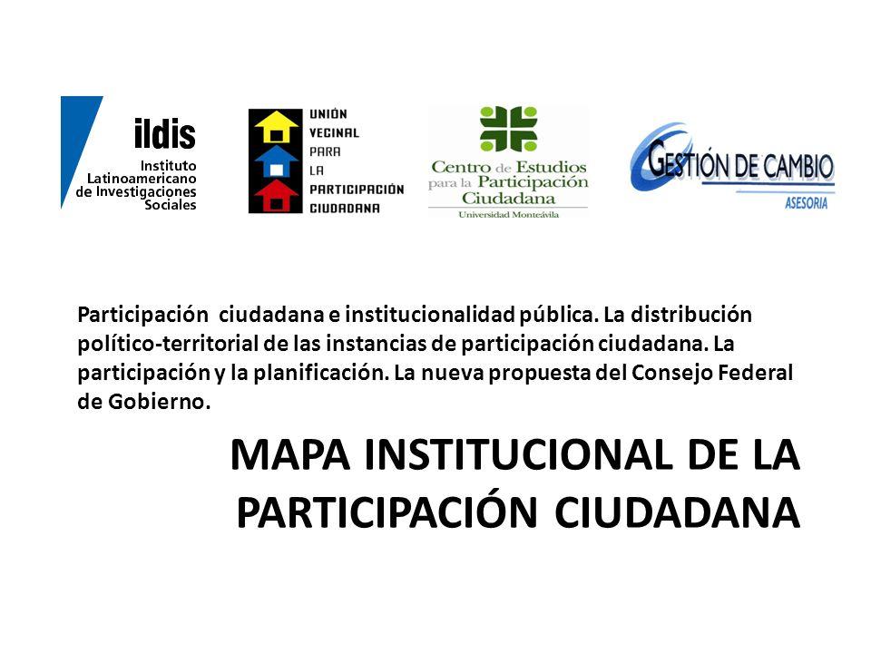 MAPA INSTITUCIONAL DE LA PARTICIPACIÓN CIUDADANA Participación ciudadana e institucionalidad pública. La distribución político-territorial de las inst