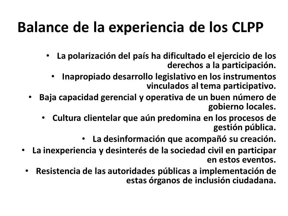Balance de la experiencia de los CLPP La polarización del país ha dificultado el ejercicio de los derechos a la participación. Inapropiado desarrollo