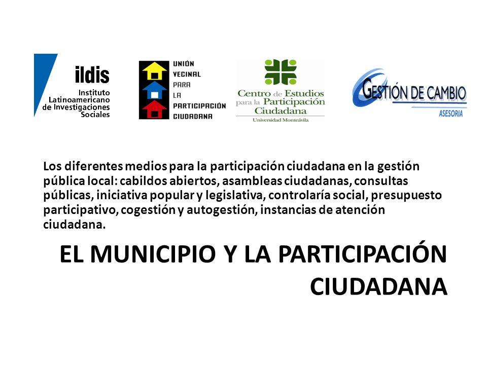 EL MUNICIPIO Y LA PARTICIPACIÓN CIUDADANA Los diferentes medios para la participación ciudadana en la gestión pública local: cabildos abiertos, asambl