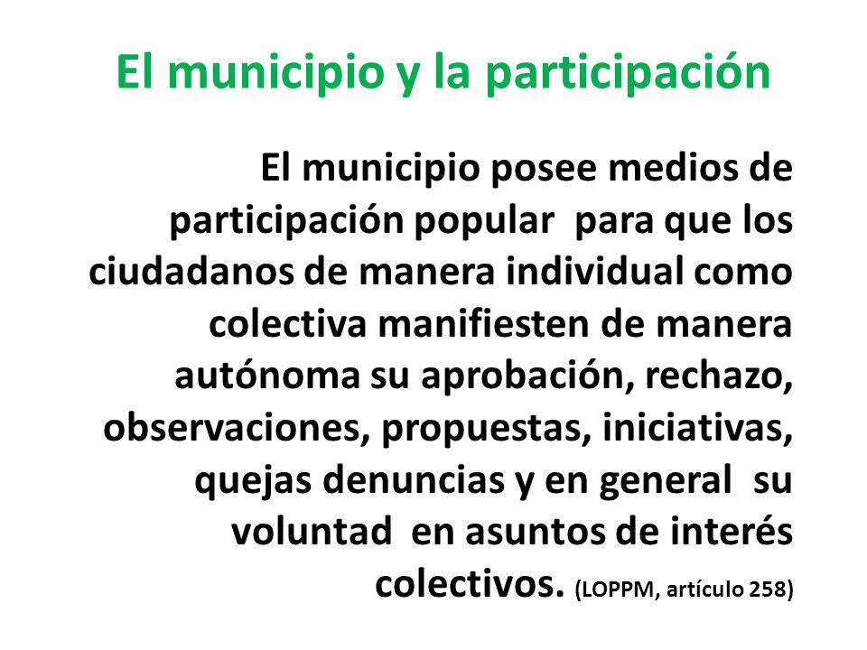 El municipio y la participación El municipio posee medios de participación popular para que los ciudadanos de manera individual como colectiva manifie