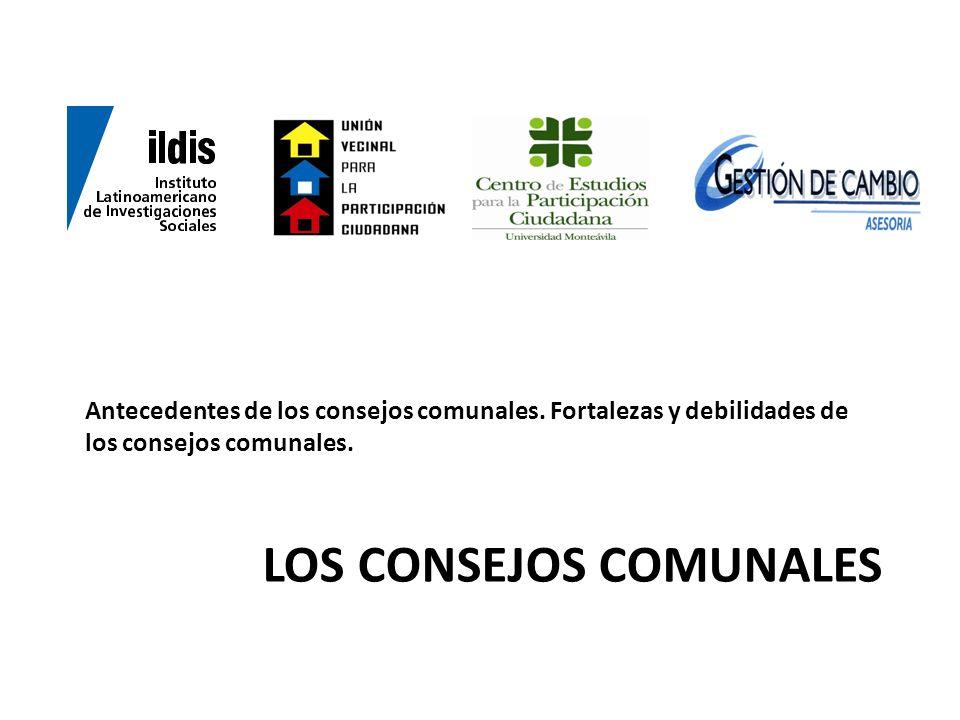 LOS CONSEJOS COMUNALES Antecedentes de los consejos comunales. Fortalezas y debilidades de los consejos comunales.