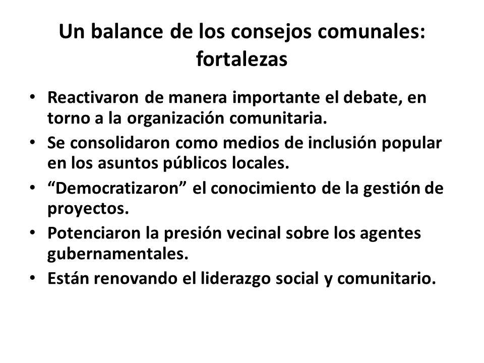 Un balance de los consejos comunales: fortalezas Reactivaron de manera importante el debate, en torno a la organización comunitaria. Se consolidaron c