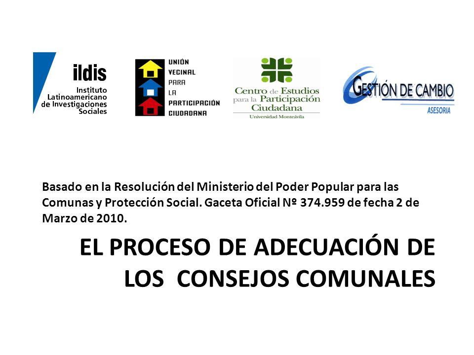 EL PROCESO DE ADECUACIÓN DE LOS CONSEJOS COMUNALES Basado en la Resolución del Ministerio del Poder Popular para las Comunas y Protección Social. Gace