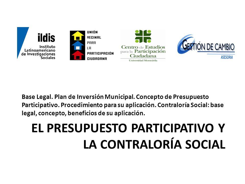 EL PRESUPUESTO PARTICIPATIVO Y LA CONTRALORÍA SOCIAL Base Legal. Plan de Inversión Municipal. Concepto de Presupuesto Participativo. Procedimiento par