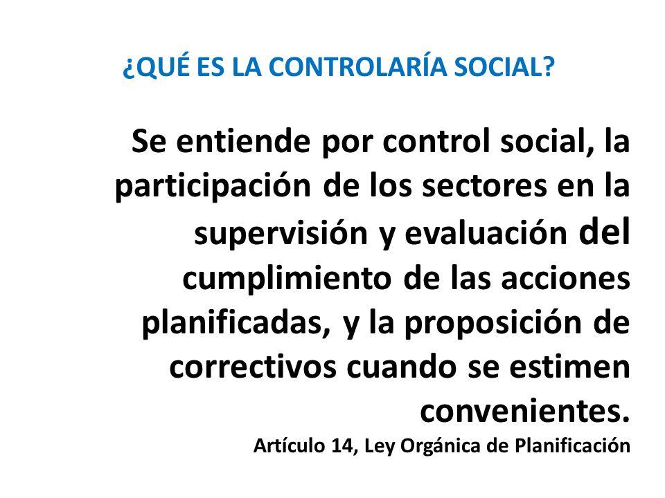 Se entiende por control social, la participación de los sectores en la supervisión y evaluación del cumplimiento de las acciones planificadas, y la pr