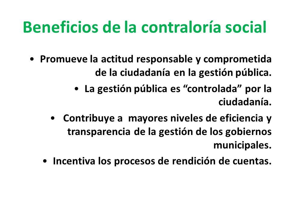 Beneficios de la contraloría social Promueve la actitud responsable y comprometida de la ciudadanía en la gestión pública. La gestión pública es contr