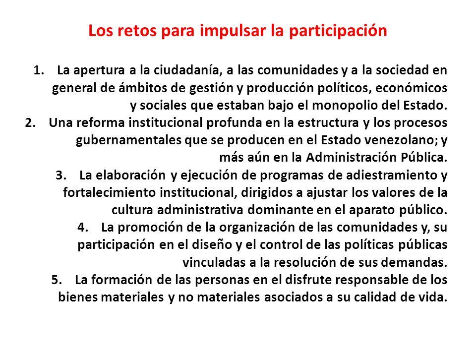 1.La apertura a la ciudadanía, a las comunidades y a la sociedad en general de ámbitos de gestión y producción políticos, económicos y sociales que es
