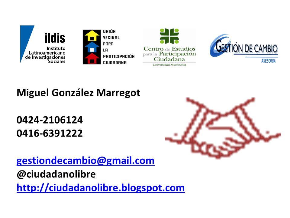 Miguel González Marregot 0424-2106124 0416-6391222 gestiondecambio@gmail.com @ciudadanolibre http://ciudadanolibre.blogspot.com