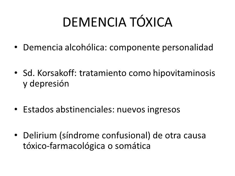 DEMENCIA TÓXICA Demencia alcohólica: componente personalidad Sd. Korsakoff: tratamiento como hipovitaminosis y depresión Estados abstinenciales: nuevo