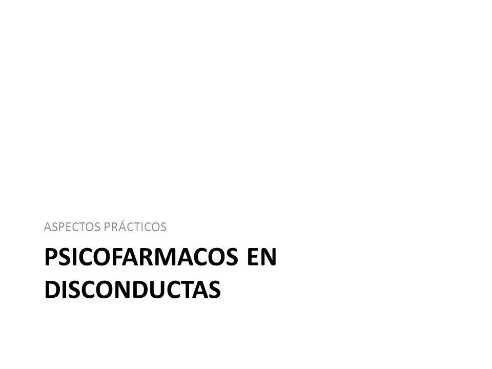 PSICOFARMACOS EN DISCONDUCTAS ASPECTOS PRÁCTICOS