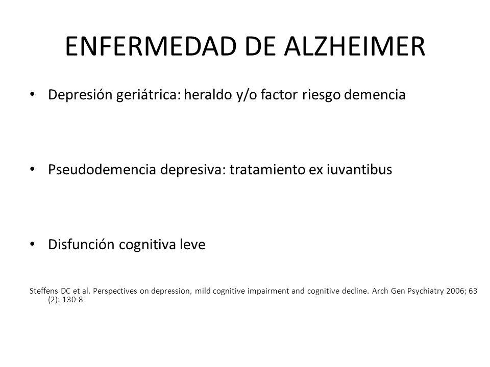ENFERMEDAD DE ALZHEIMER Depresión geriátrica: heraldo y/o factor riesgo demencia Pseudodemencia depresiva: tratamiento ex iuvantibus Disfunción cognit