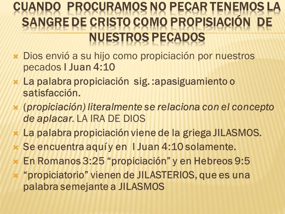 Dios envió a su hijo como propiciación por nuestros pecados I Juan 4:10 La palabra propiciación sig. :apasiguamiento o satisfacción. (propiciación) li