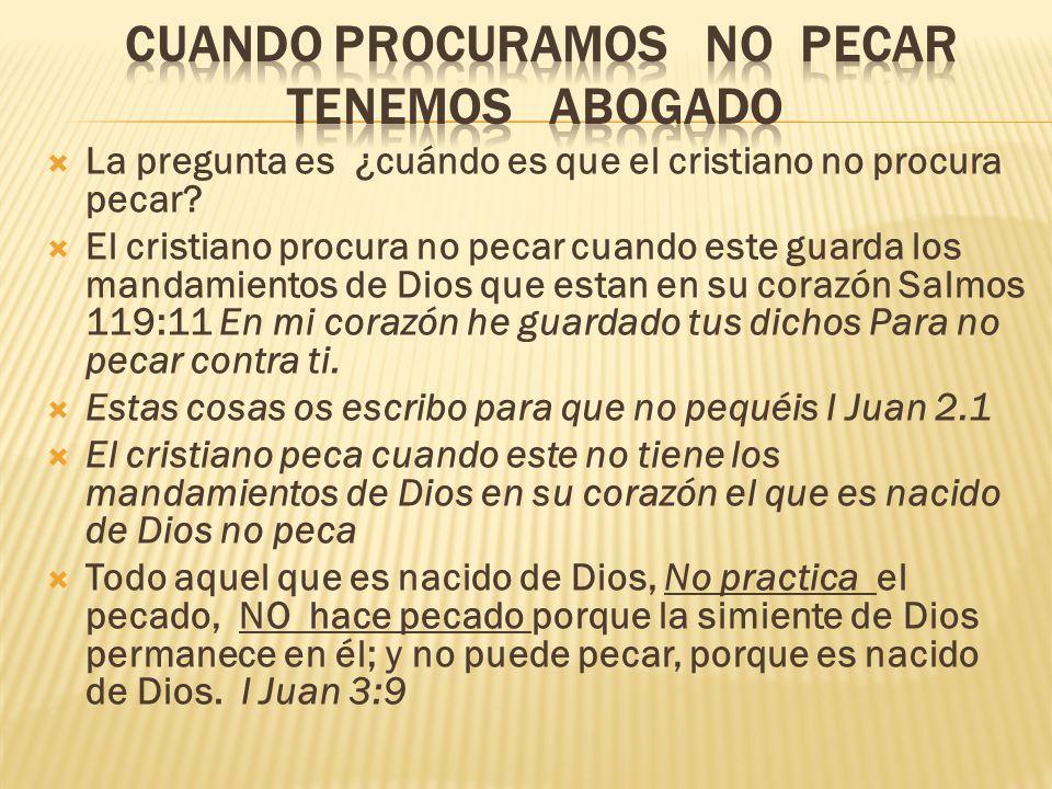 La pregunta es ¿cuándo es que el cristiano no procura pecar? El cristiano procura no pecar cuando este guarda los mandamientos de Dios que estan en su