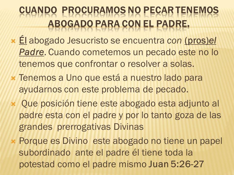 Él abogado Jesucristo se encuentra con (pros)el Padre. Cuando cometemos un pecado este no lo tenemos que confrontar o resolver a solas. Tenemos a Uno