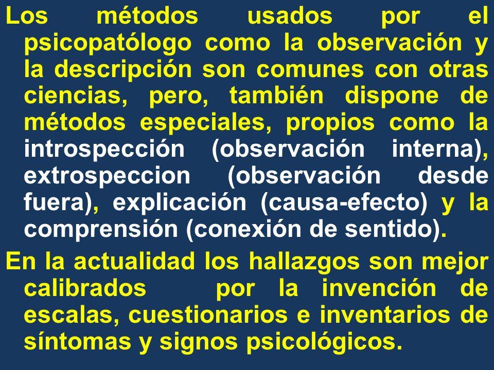 Los métodos usados por el psicopatólogo como la observación y la descripción son comunes con otras ciencias, pero, también dispone de métodos especial