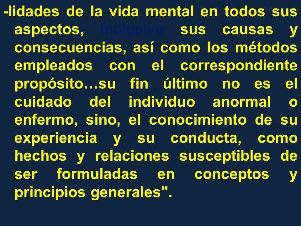 -lidades de la vida mental en todos sus aspectos, inclusive sus causas y consecuencias, así como los métodos empleados con el correspondiente propósit
