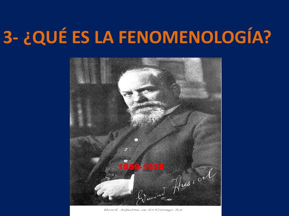 3- ¿QUÉ ES LA FENOMENOLOGÍA? 1859-1938