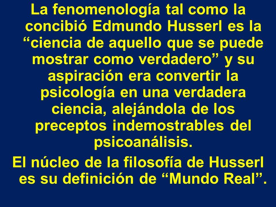 La fenomenología tal como la concibió Edmundo Husserl es la ciencia de aquello que se puede mostrar como verdadero y su aspiración era convertir la ps
