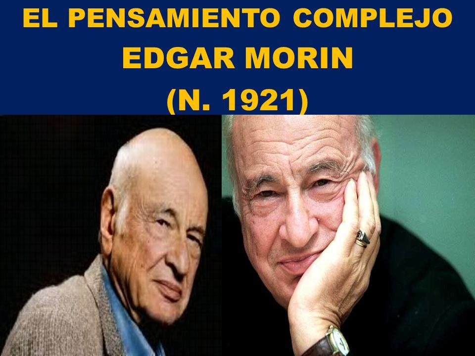 EL PENSAMIENTO COMPLEJO EDGAR MORIN (N. 1921)